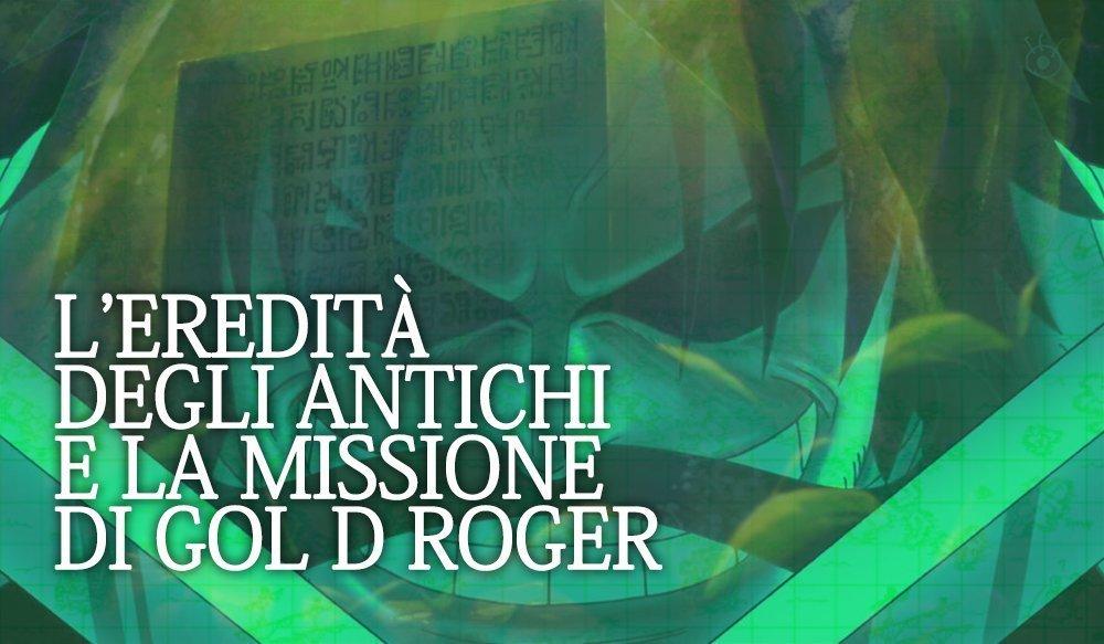 Gol D Roger: missione ed eredità degli antichi | One Piece Mania