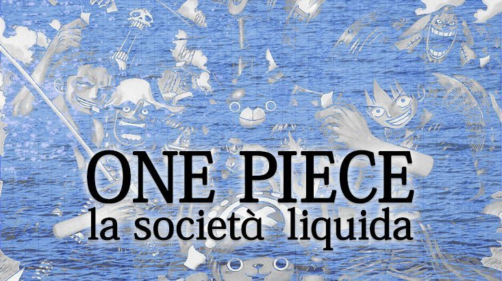 La società liquida e il potere più pericoloso di tutti i mari   One Piece Mania